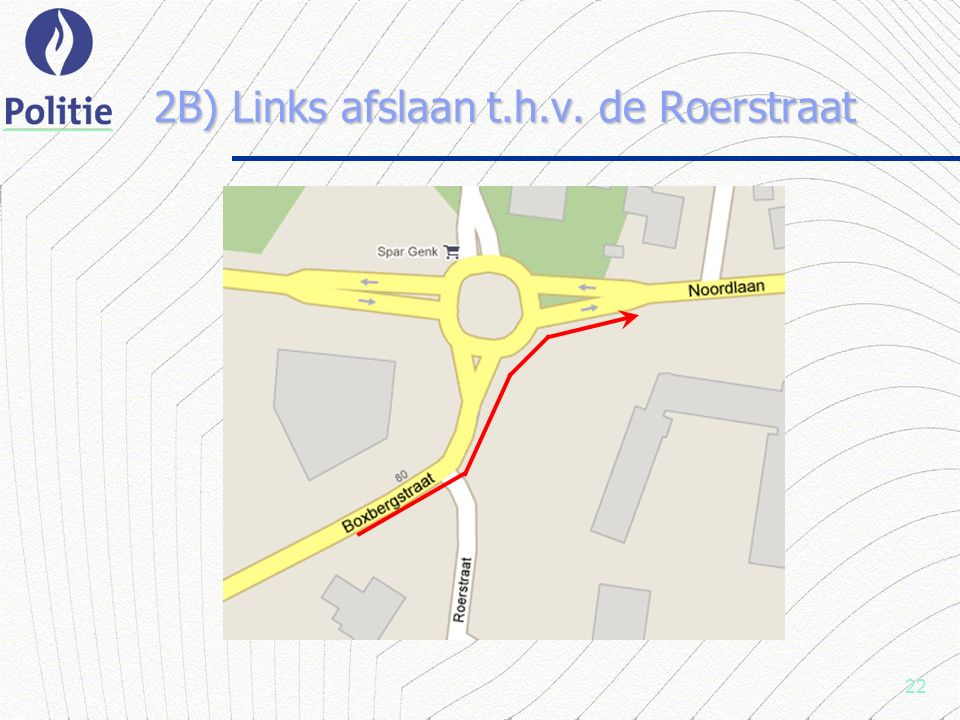 22 2B) Links afslaan t.h.v. de Roerstraat
