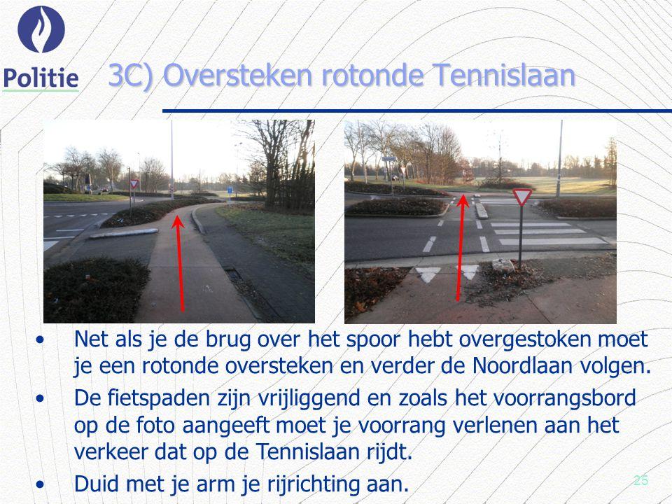 25 3C) Oversteken rotonde Tennislaan Net als je de brug over het spoor hebt overgestoken moet je een rotonde oversteken en verder de Noordlaan volgen.