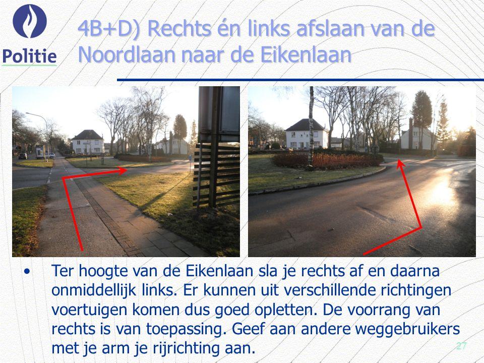 27 4B+D) Rechts én links afslaan van de Noordlaan naar de Eikenlaan Ter hoogte van de Eikenlaan sla je rechts af en daarna onmiddellijk links.