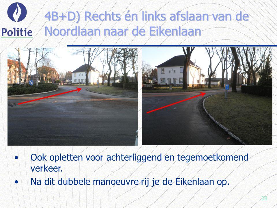 28 4B+D) Rechts én links afslaan van de Noordlaan naar de Eikenlaan Ook opletten voor achterliggend en tegemoetkomend verkeer.