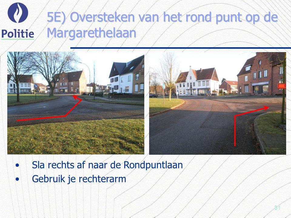 31 5E) Oversteken van het rond punt op de Margarethelaan Sla rechts af naar de Rondpuntlaan Gebruik je rechterarm