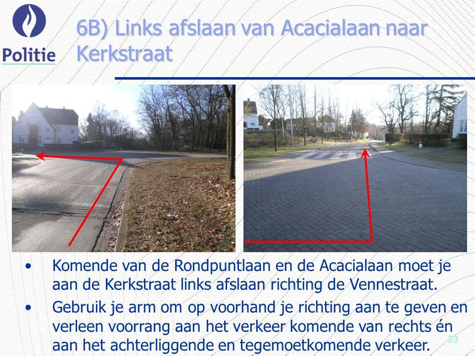 33 6B) Links afslaan van Acacialaan naar Kerkstraat Komende van de Rondpuntlaan en de Acacialaan moet je aan de Kerkstraat links afslaan richting de Vennestraat.