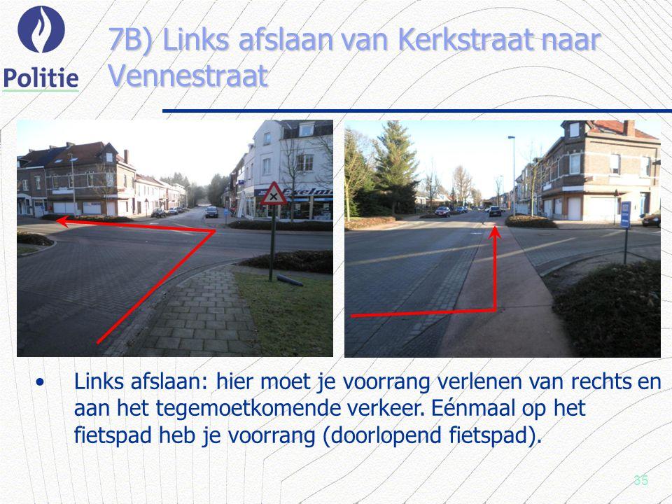 35 7B) Links afslaan van Kerkstraat naar Vennestraat Links afslaan: hier moet je voorrang verlenen van rechts en aan het tegemoetkomende verkeer.