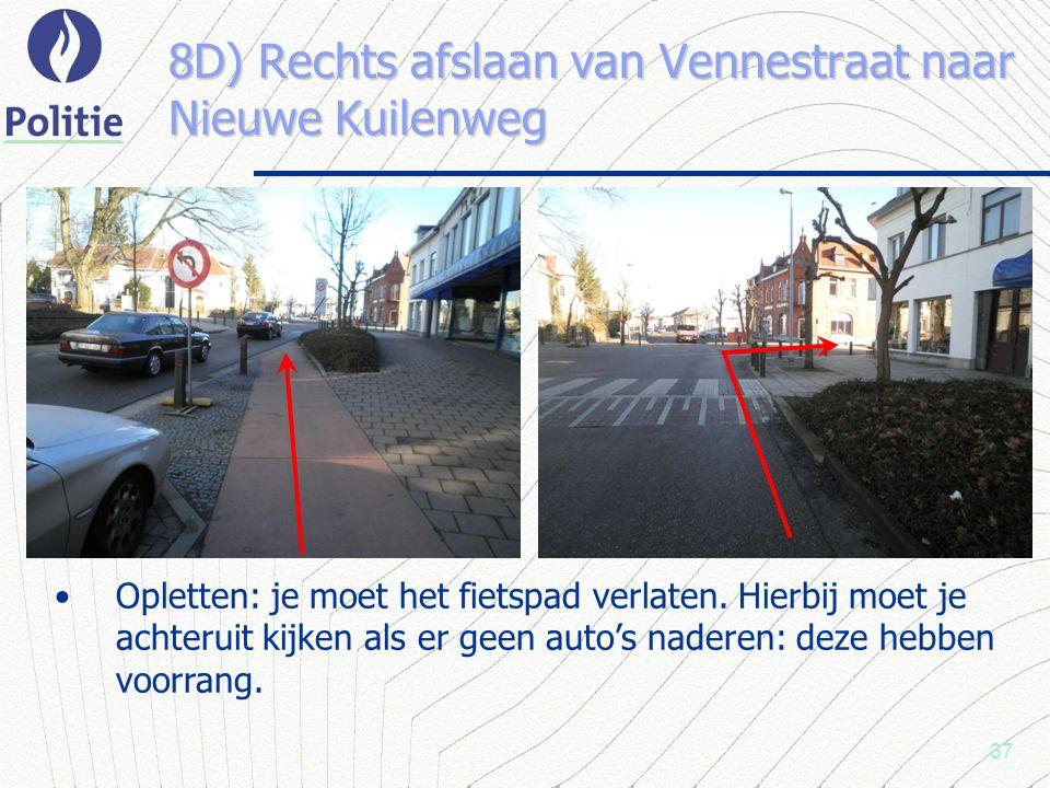 37 8D) Rechts afslaan van Vennestraat naar Nieuwe Kuilenweg Opletten: je moet het fietspad verlaten.