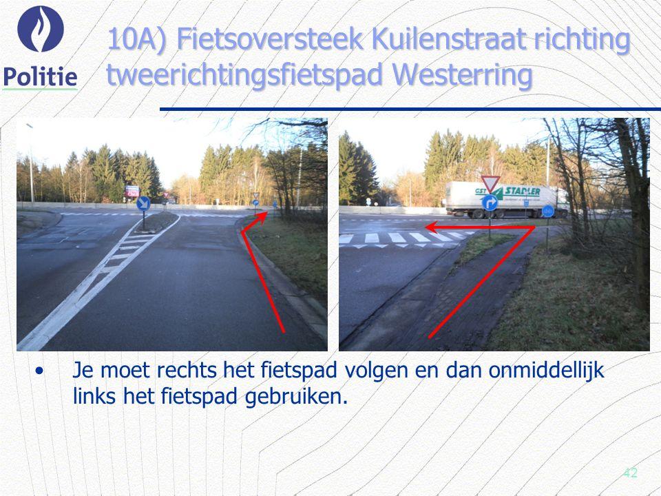 42 10A) Fietsoversteek Kuilenstraat richting tweerichtingsfietspad Westerring Je moet rechts het fietspad volgen en dan onmiddellijk links het fietspad gebruiken.