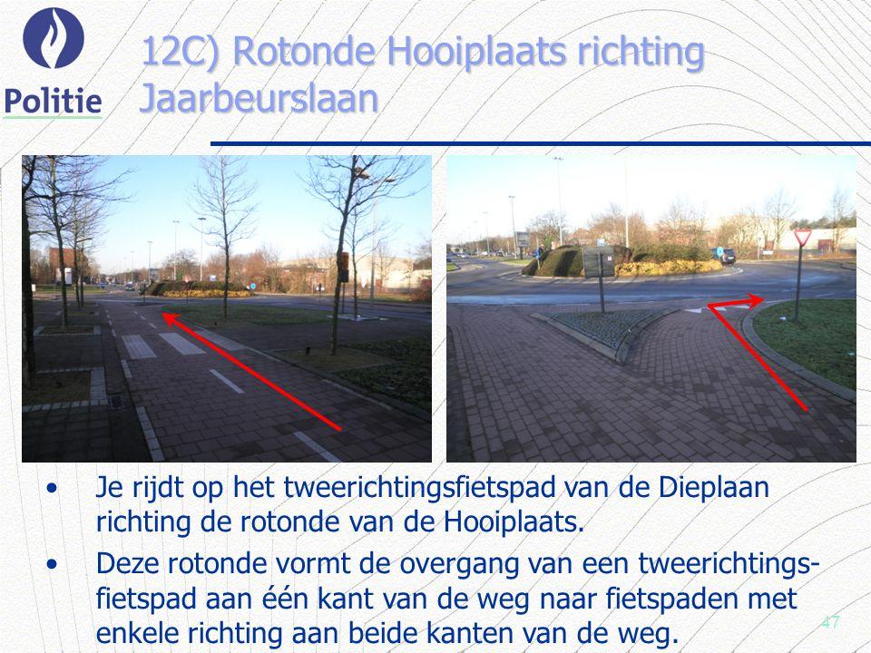 47 12C) Rotonde Hooiplaats richting Jaarbeurslaan Je rijdt op het tweerichtingsfietspad van de Dieplaan richting de rotonde van de Hooiplaats.