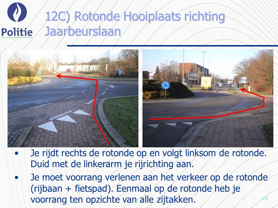 48 12C) Rotonde Hooiplaats richting Jaarbeurslaan Je rijdt rechts de rotonde op en volgt linksom de rotonde.