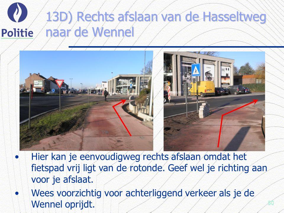 50 13D) Rechts afslaan van de Hasseltweg naar de Wennel Hier kan je eenvoudigweg rechts afslaan omdat het fietspad vrij ligt van de rotonde.