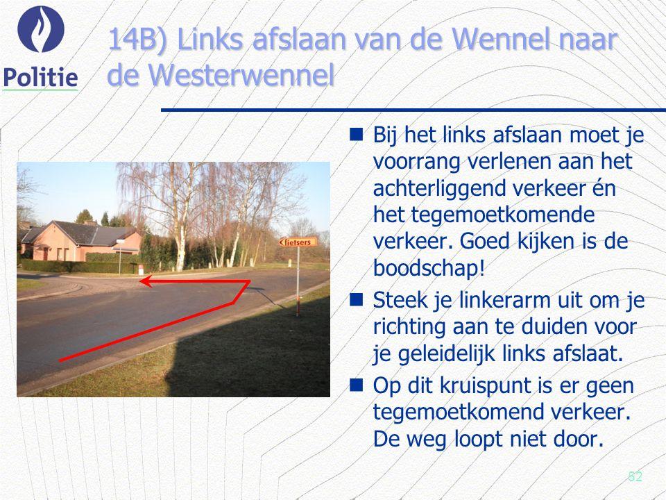52 14B) Links afslaan van de Wennel naar de Westerwennel Bij het links afslaan moet je voorrang verlenen aan het achterliggend verkeer én het tegemoetkomende verkeer.