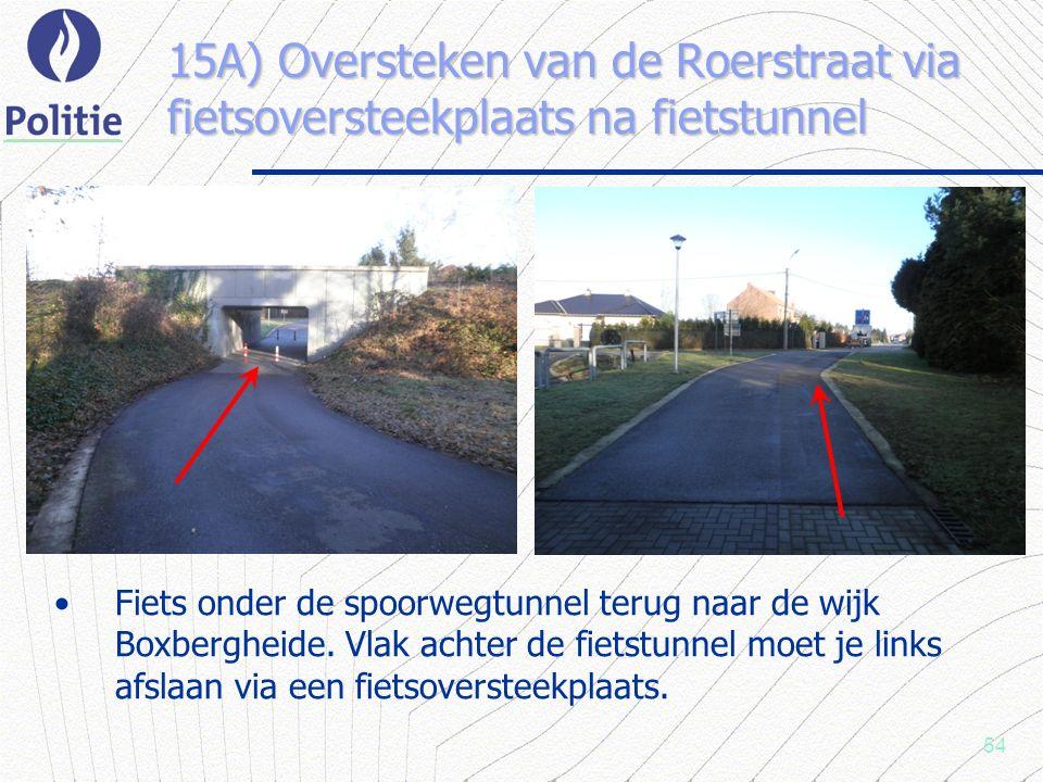 54 15A) Oversteken van de Roerstraat via fietsoversteekplaats na fietstunnel Fiets onder de spoorwegtunnel terug naar de wijk Boxbergheide.