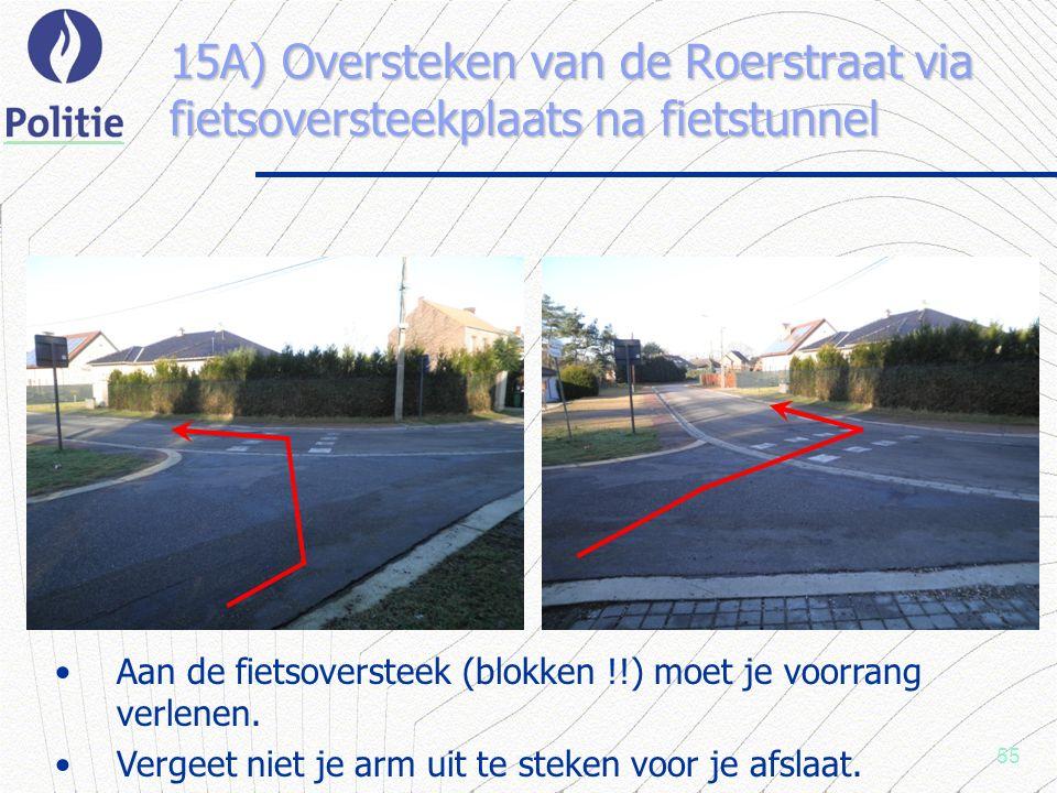 55 15A) Oversteken van de Roerstraat via fietsoversteekplaats na fietstunnel Aan de fietsoversteek (blokken !!) moet je voorrang verlenen.