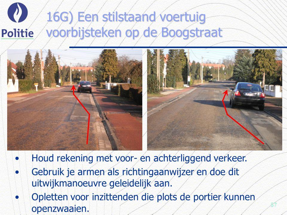 57 16G) Een stilstaand voertuig voorbijsteken op de Boogstraat Houd rekening met voor- en achterliggend verkeer.