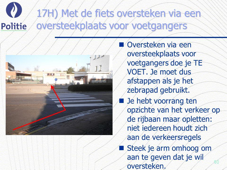 60 17H) Met de fiets oversteken via een oversteekplaats voor voetgangers Oversteken via een oversteekplaats voor voetgangers doe je TE VOET.
