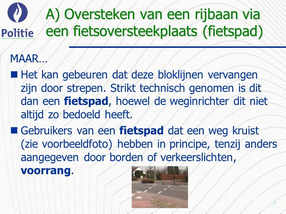 7 A) Oversteken van een rijbaan via een fietsoversteekplaats (fietspad) MAAR… Het kan gebeuren dat deze bloklijnen vervangen zijn door strepen.