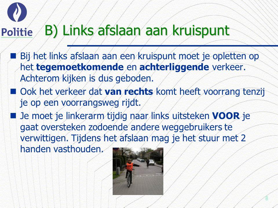 8 B) Links afslaan aan kruispunt Bij het links afslaan aan een kruispunt moet je opletten op het tegemoetkomende en achterliggende verkeer.