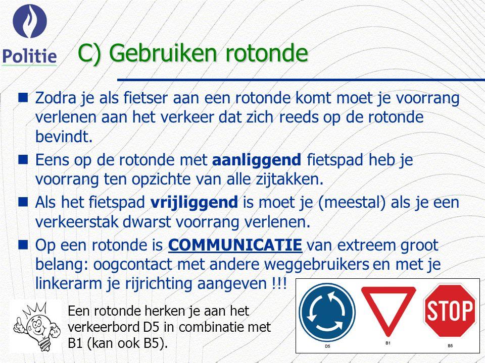 9 C) Gebruiken rotonde Zodra je als fietser aan een rotonde komt moet je voorrang verlenen aan het verkeer dat zich reeds op de rotonde bevindt.