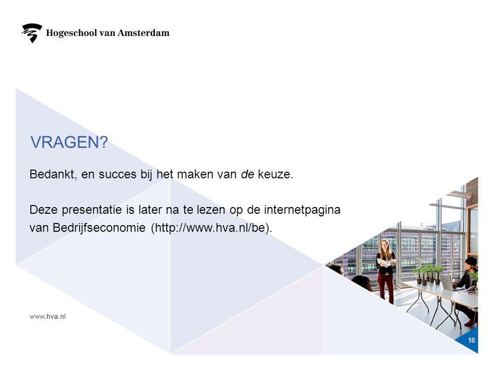 18 Bedankt, en succes bij het maken van de keuze. Deze presentatie is later na te lezen op de internetpagina van Bedrijfseconomie (http://www.hva.nl/b
