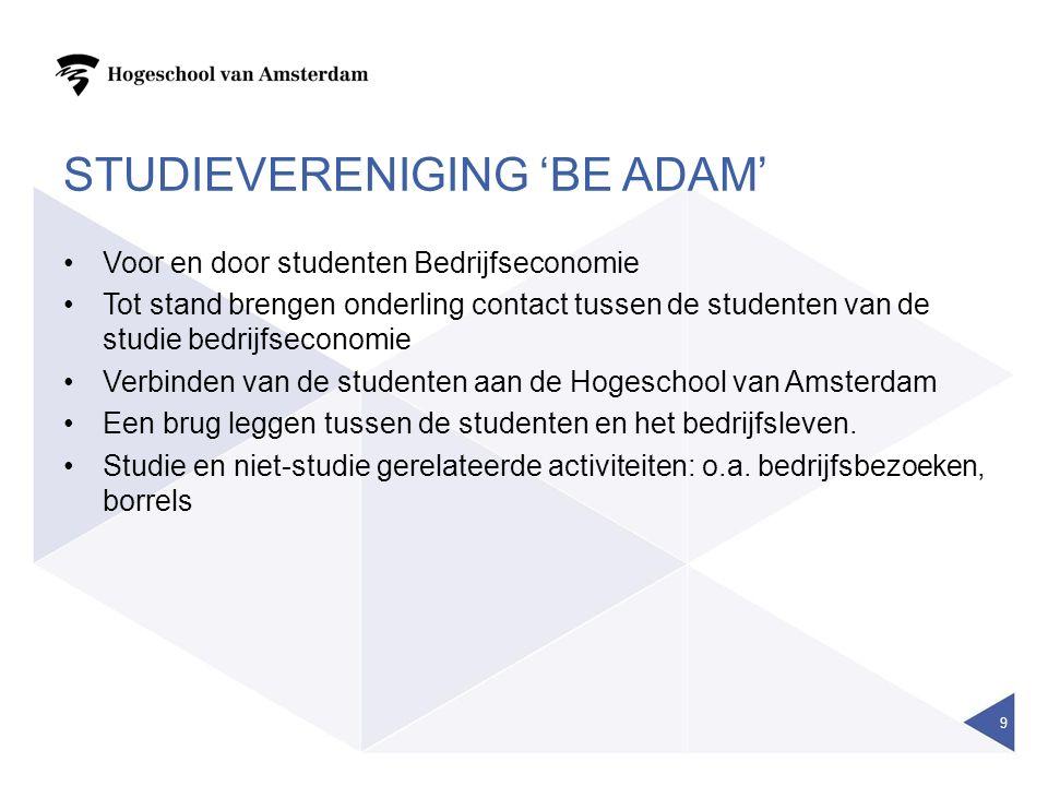 STUDIEVERENIGING 'BE ADAM' Voor en door studenten Bedrijfseconomie Tot stand brengen onderling contact tussen de studenten van de studie bedrijfsecono