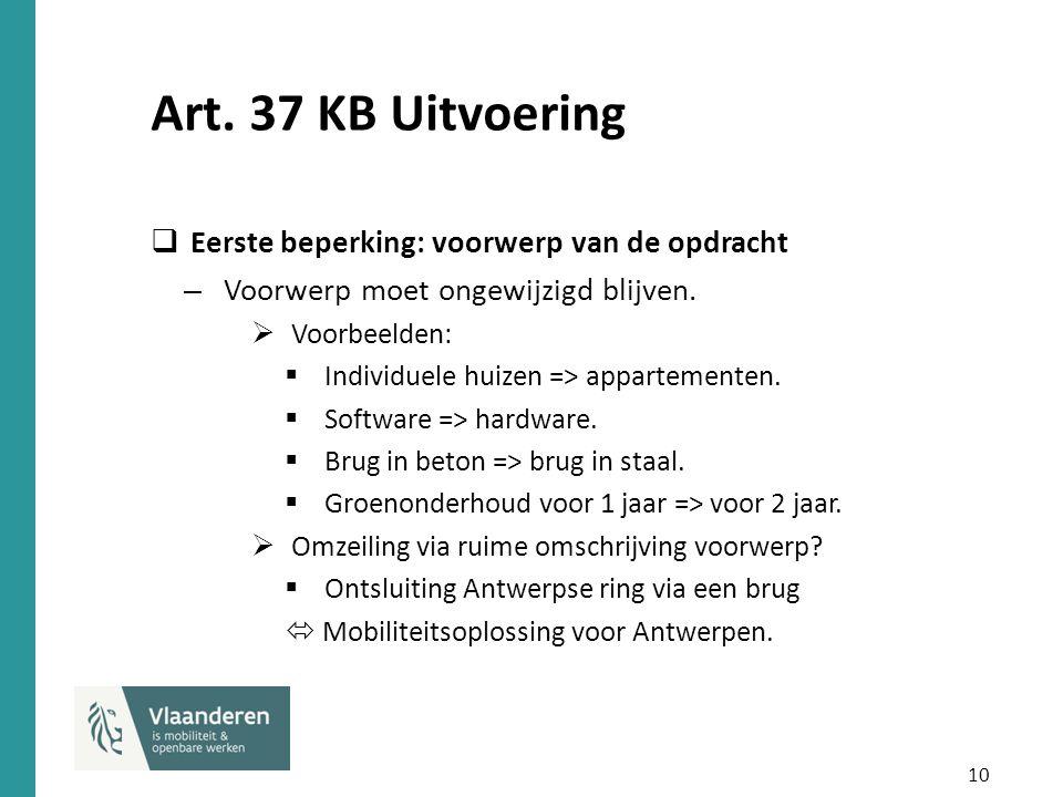 10 Art. 37 KB Uitvoering  Eerste beperking: voorwerp van de opdracht – Voorwerp moet ongewijzigd blijven.  Voorbeelden:  Individuele huizen => appa