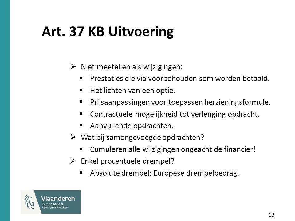 13 Art. 37 KB Uitvoering  Niet meetellen als wijzigingen:  Prestaties die via voorbehouden som worden betaald.  Het lichten van een optie.  Prijsa