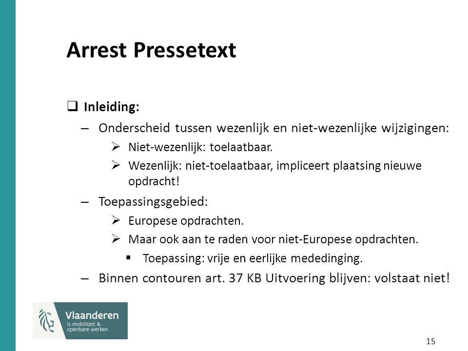 15 Arrest Pressetext  Inleiding: – Onderscheid tussen wezenlijk en niet-wezenlijke wijzigingen:  Niet-wezenlijk: toelaatbaar.  Wezenlijk: niet-toel