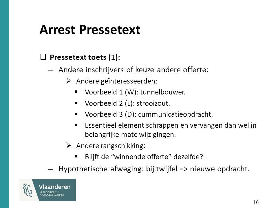 16 Arrest Pressetext  Pressetext toets (1): – Andere inschrijvers of keuze andere offerte:  Andere geïnteresseerden:  Voorbeeld 1 (W): tunnelbouwer.