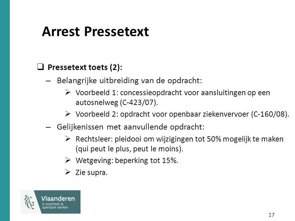 17 Arrest Pressetext  Pressetext toets (2): – Belangrijke uitbreiding van de opdracht:  Voorbeeld 1: concessieopdracht voor aansluitingen op een aut
