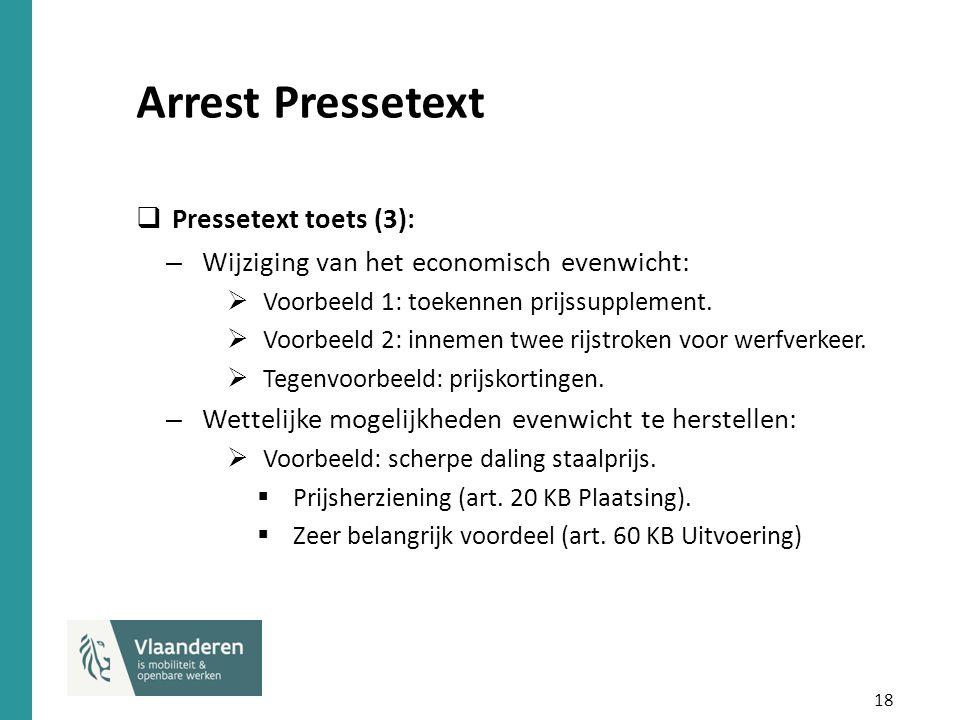 18 Arrest Pressetext  Pressetext toets (3): – Wijziging van het economisch evenwicht:  Voorbeeld 1: toekennen prijssupplement.  Voorbeeld 2: inneme