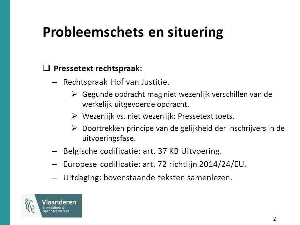 2 Probleemschets en situering  Pressetext rechtspraak: – Rechtspraak Hof van Justitie.  Gegunde opdracht mag niet wezenlijk verschillen van de werke