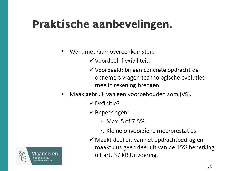 30 Praktische aanbevelingen.  Werk met raamovereenkomsten. Voordeel: flexibiliteit. Voorbeeld: bij een concrete opdracht de opnemers vragen technolog