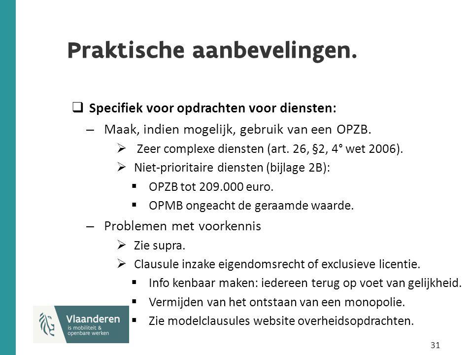 31 Praktische aanbevelingen.  Specifiek voor opdrachten voor diensten: – Maak, indien mogelijk, gebruik van een OPZB.  Zeer complexe diensten (art.