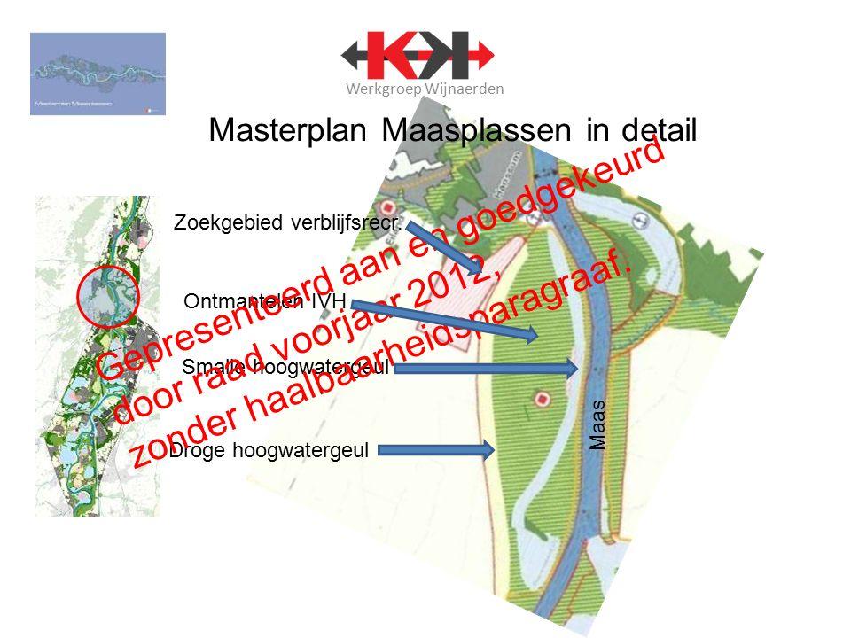 Werkgroep Wijnaerden Masterplan Maasplassen in detail Zoekgebied verblijfsrecr. Smalle hoogwatergeul Droge hoogwatergeul Ontmantelen IVH Maas Gepresen