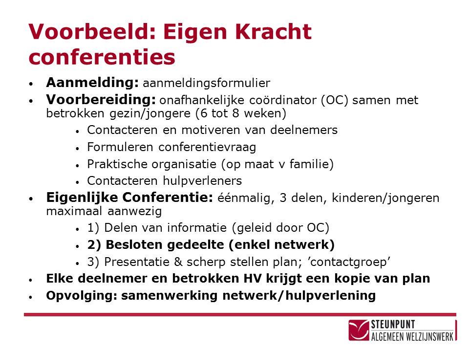Voorbeeld: Eigen Kracht conferenties Aanmelding: aanmeldingsformulier Voorbereiding: onafhankelijke coördinator (OC) samen met betrokken gezin/jongere