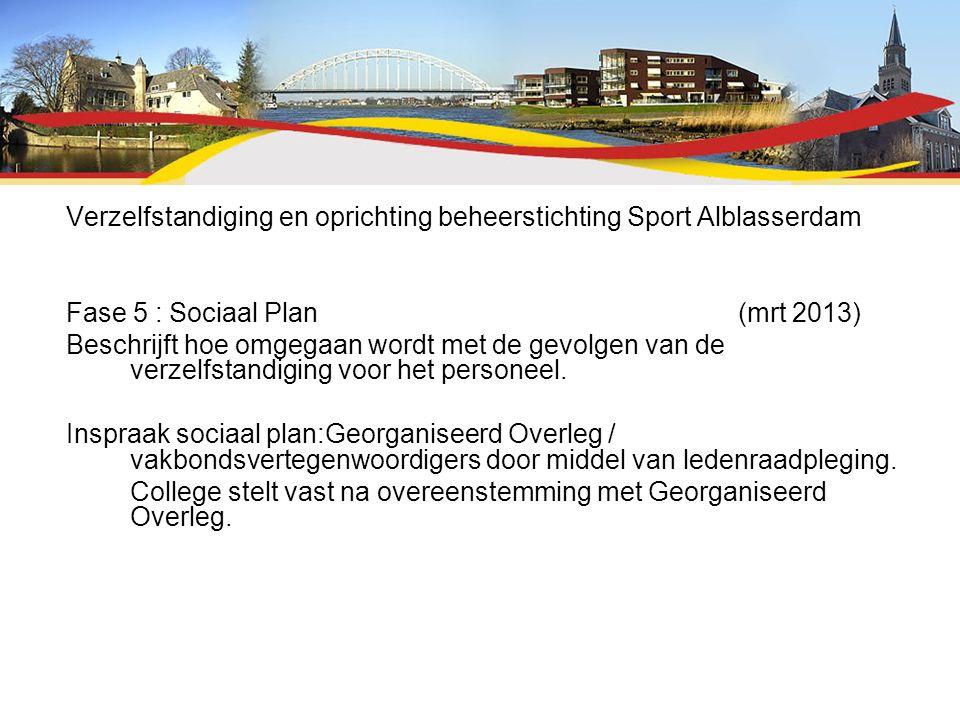 Verzelfstandiging en oprichting beheerstichting Sport Alblasserdam Fase 5 : Sociaal Plan(mrt 2013) Beschrijft hoe omgegaan wordt met de gevolgen van d
