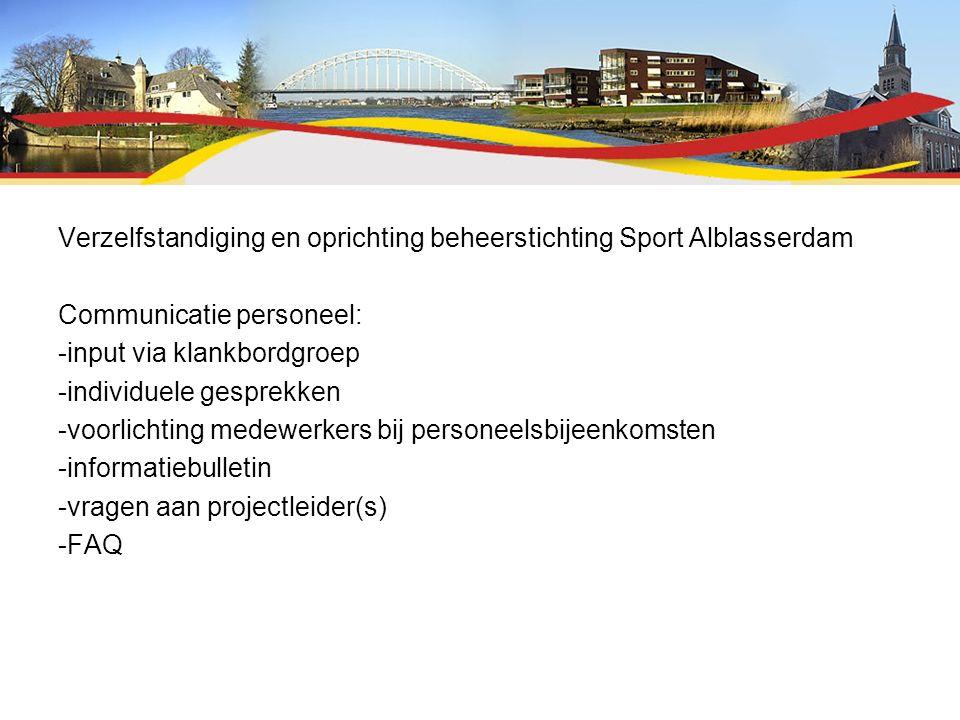 Verzelfstandiging en oprichting beheerstichting Sport Alblasserdam Communicatie personeel: -input via klankbordgroep -individuele gesprekken -voorlich