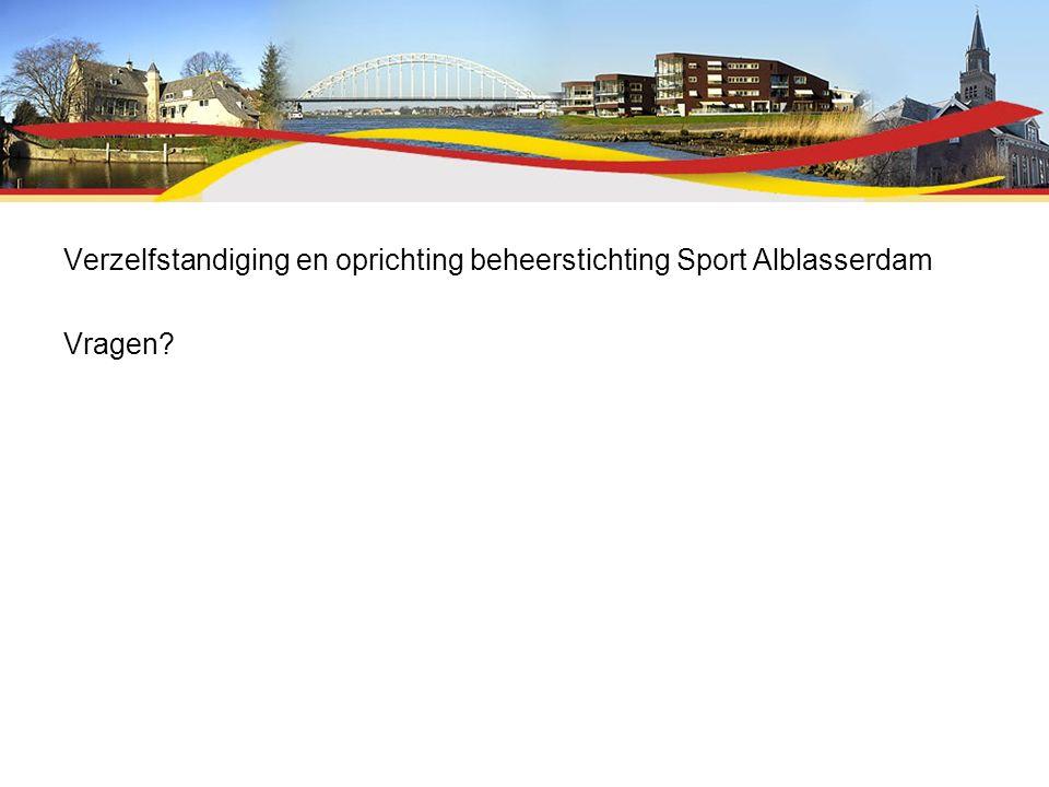 Verzelfstandiging en oprichting beheerstichting Sport Alblasserdam Vragen?