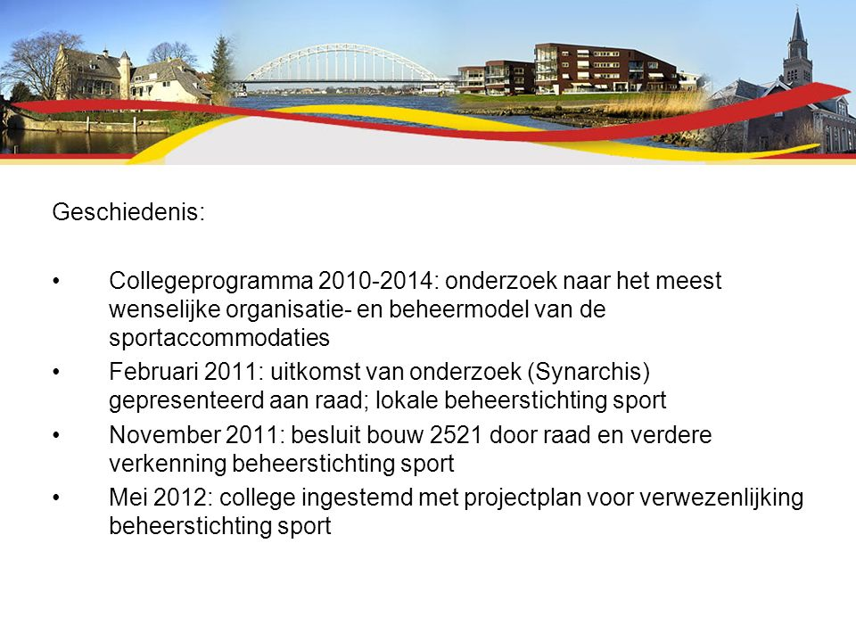 Geschiedenis: Collegeprogramma 2010-2014: onderzoek naar het meest wenselijke organisatie- en beheermodel van de sportaccommodaties Februari 2011: uit