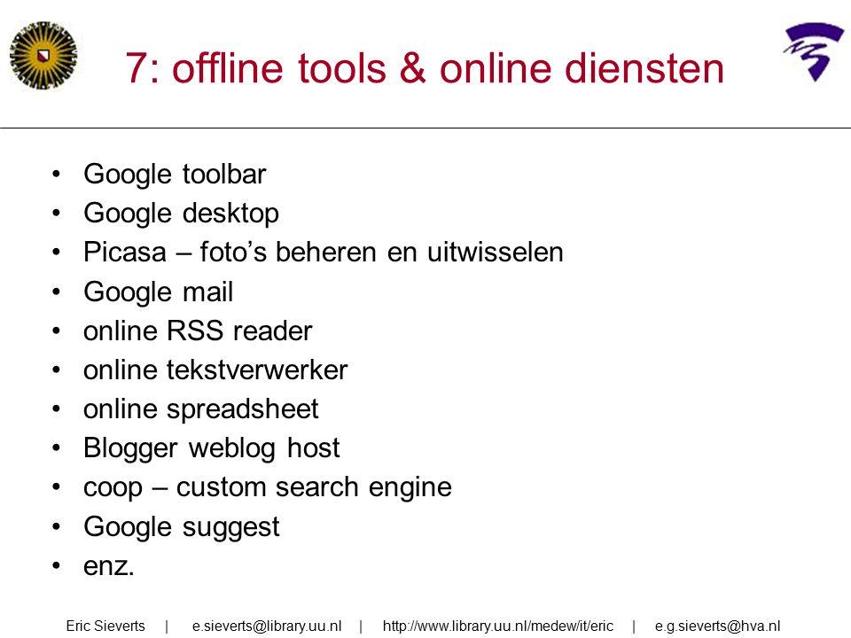 7: offline tools & online diensten Google toolbar Google desktop Picasa – foto's beheren en uitwisselen Google mail online RSS reader online tekstverw