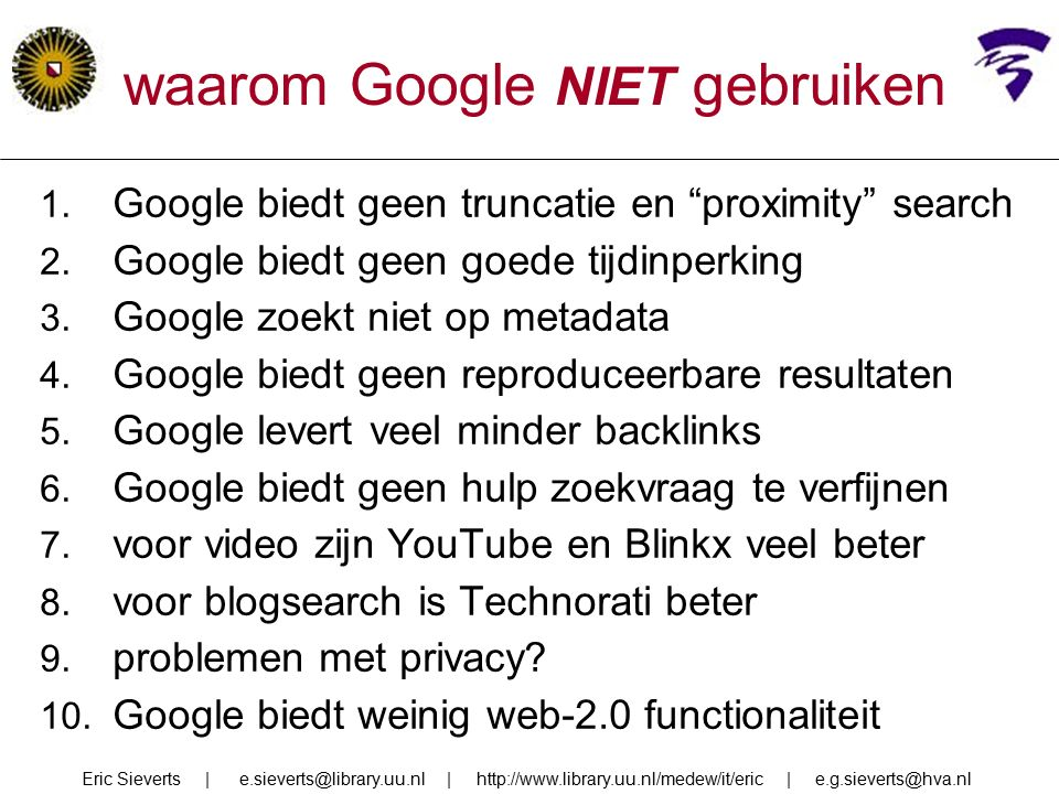 """waarom Google NIET gebruiken 1. Google biedt geen truncatie en """"proximity"""" search 2. Google biedt geen goede tijdinperking 3. Google zoekt niet op met"""