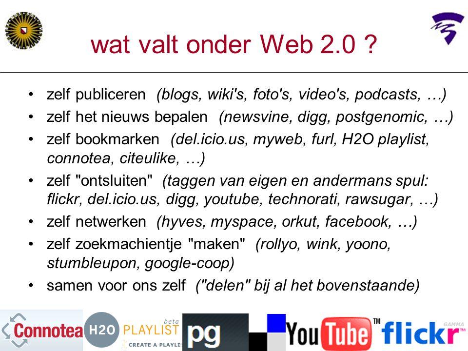 wat valt onder Web 2.0 ? zelf publiceren (blogs, wiki's, foto's, video's, podcasts, …) zelf het nieuws bepalen (newsvine, digg, postgenomic, …) zelf b