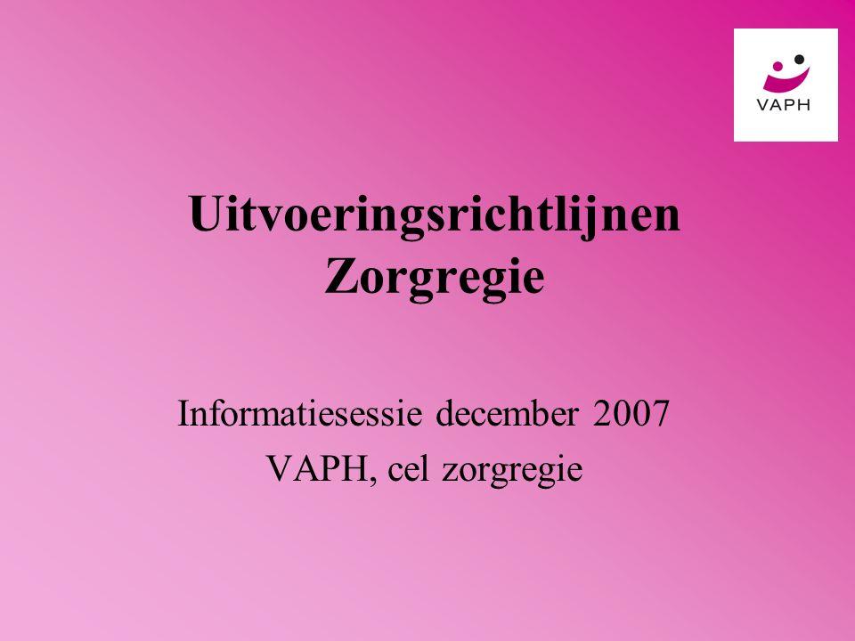 Uitvoeringsrichtlijnen Zorgregie Informatiesessie december 2007 VAPH, cel zorgregie