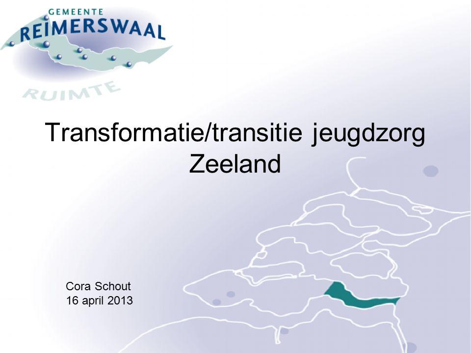 Transformatie/transitie jeugdzorg Zeeland Cora Schout 16 april 2013