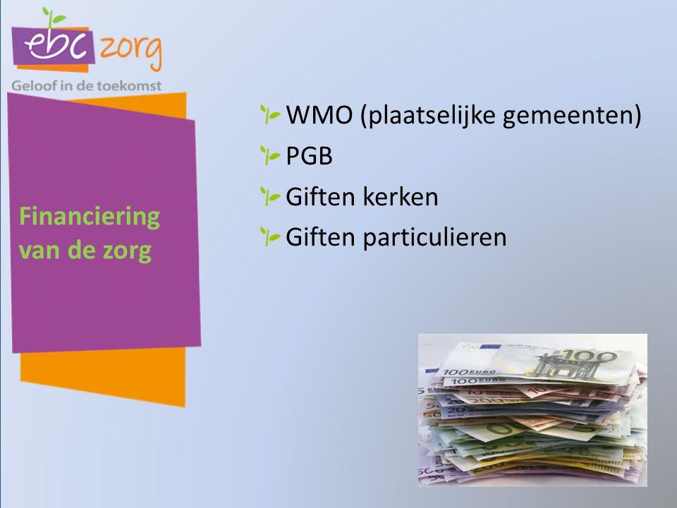 Financiering van de zorg WMO (plaatselijke gemeenten) PGB Giften kerken Giften particulieren