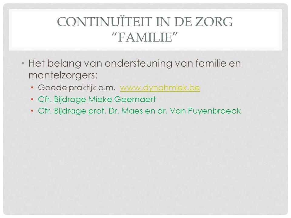CONTINUÏTEIT IN DE ZORG FAMILIE Het belang van ondersteuning van familie en mantelzorgers: Goede praktijk o.m.