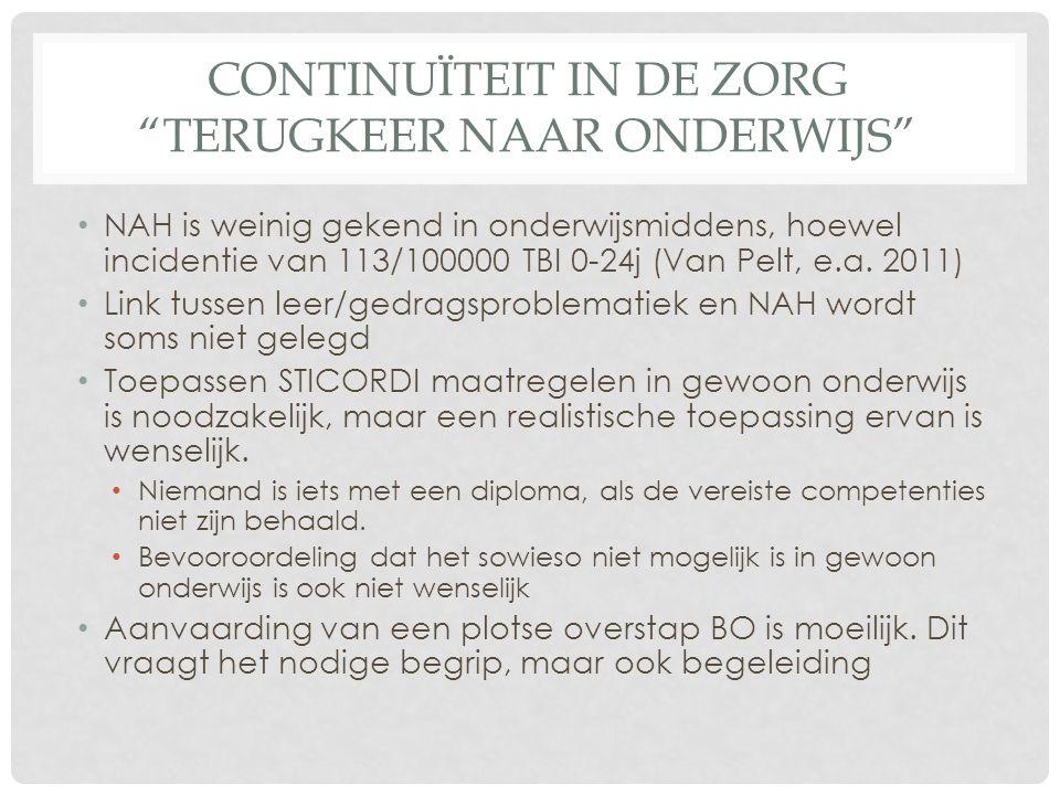 CONTINUÏTEIT IN DE ZORG TERUGKEER NAAR ONDERWIJS NAH is weinig gekend in onderwijsmiddens, hoewel incidentie van 113/100000 TBI 0-24j (Van Pelt, e.a.