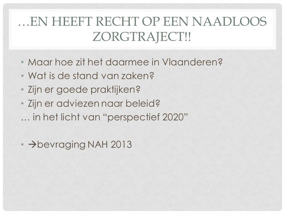 …EN HEEFT RECHT OP EEN NAADLOOS ZORGTRAJECT!. Maar hoe zit het daarmee in Vlaanderen.
