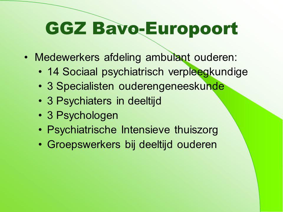 GGZ Bavo-Europoort Medewerkers afdeling ambulant ouderen: 14 Sociaal psychiatrisch verpleegkundige 3 Specialisten ouderengeneeskunde 3 Psychiaters in deeltijd 3 Psychologen Psychiatrische Intensieve thuiszorg Groepswerkers bij deeltijd ouderen
