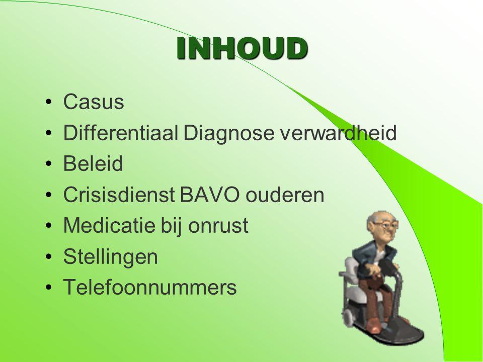 INHOUD Casus Differentiaal Diagnose verwardheid Beleid Crisisdienst BAVO ouderen Medicatie bij onrust Stellingen Telefoonnummers