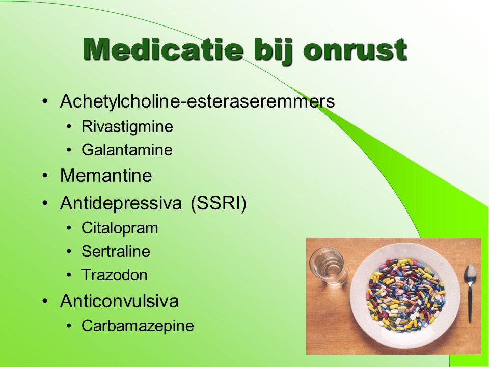 Medicatie bij onrust Achetylcholine-esteraseremmers Rivastigmine Galantamine Memantine Antidepressiva (SSRI) Citalopram Sertraline Trazodon Anticonvulsiva Carbamazepine