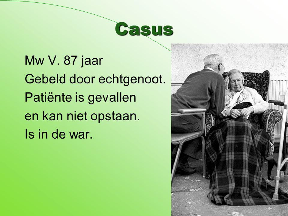 Casus Mw V. 87 jaar Gebeld door echtgenoot. Patiënte is gevallen en kan niet opstaan. Is in de war.